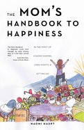 The Mom's Handbook to Happiness